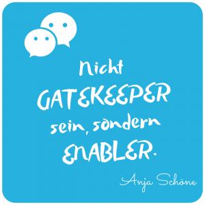 Zitat Anja Schöne Enabler nicht Gatekeeper